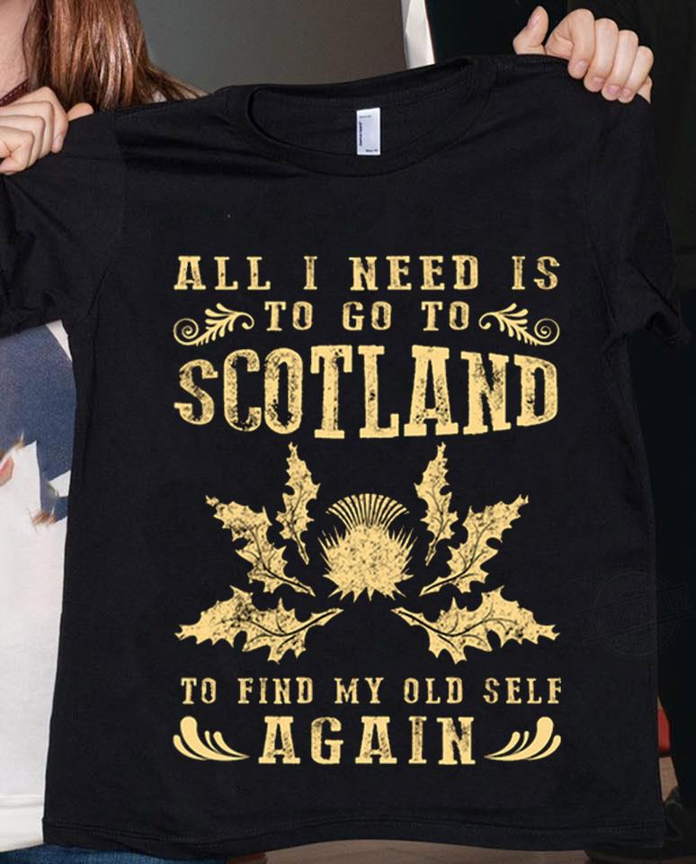 All I Need Is To Go To Scotland Shirt