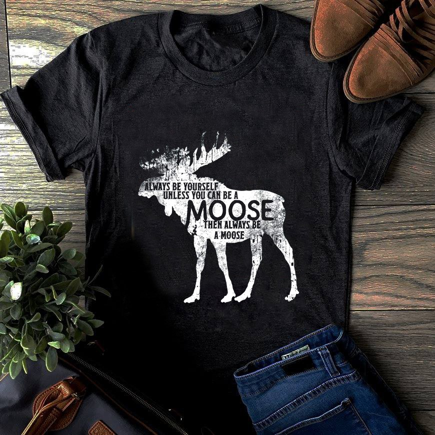 Always Be Yourself Unless You Can Be A Moose Then Always Be A Moose Sweatshirt