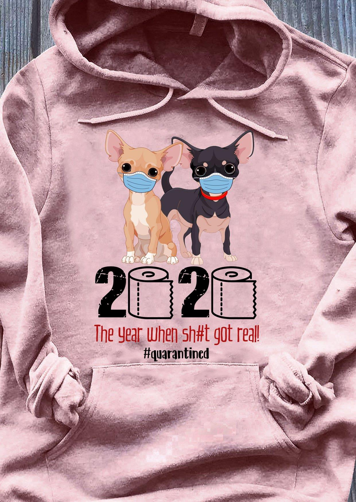 Chihuahua The Year When Sh-t Got Real Quarantined Shirt