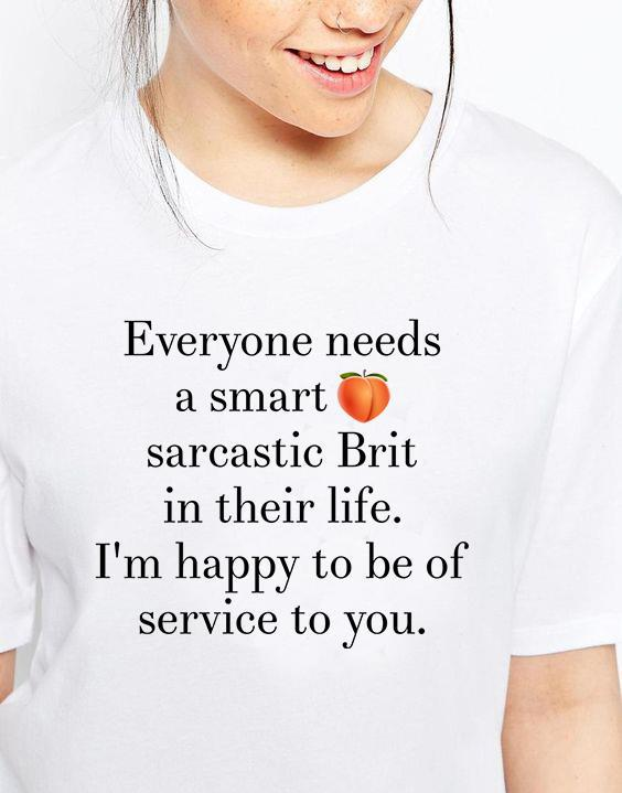 Everyone Needs A Smart Sarcastic Brit In Their Life I'm Happy To Be Of Service To You Shirt