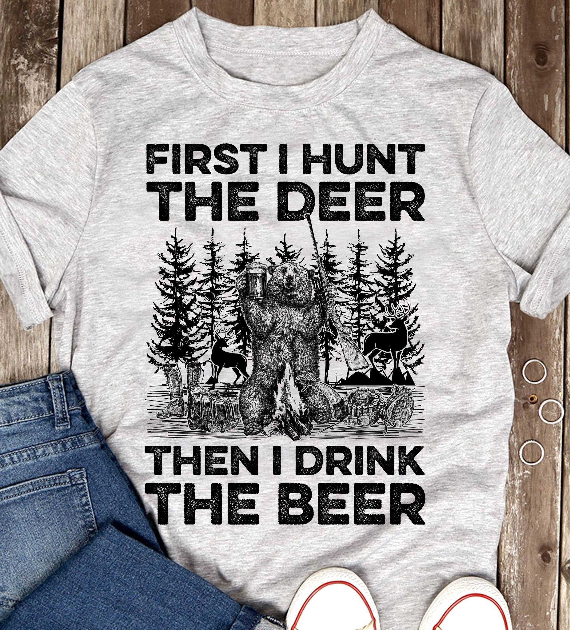 First I Hunt The Deer Then I Drink The Beer Women T-Shirt