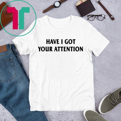 Have I Got Your Attention Men T-Shirt