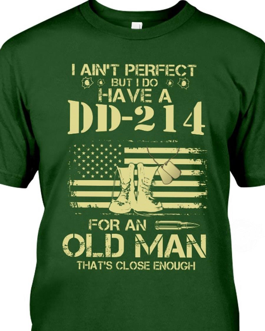I Ain't Perfect But I Do Have A DD - 214 For An Old Man That's Close Enough Shirt