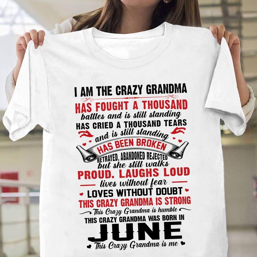 I Am The Crazy Grandma Has Fought A Thousand June This Crazy Grandma Is Me Shirt