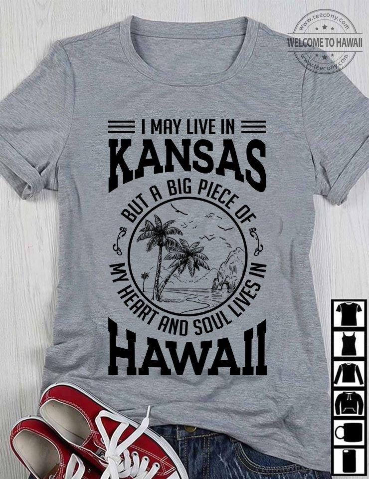 I May Live In Kansas My Heart And Soul Lives In Hawaii Shirt