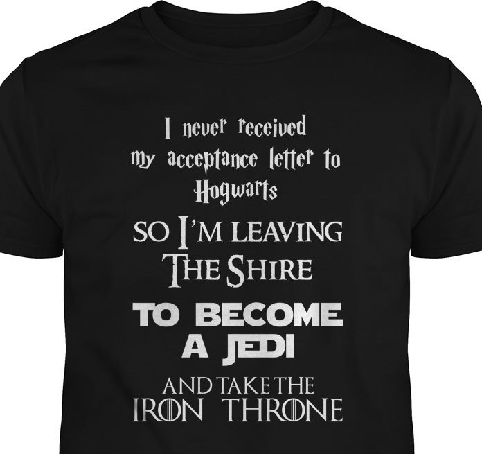 I Never Received My Acceptance Letter To Hogwarts So I'm Leaving The Shire To Become A Jedi And Take The Iron Throne Sweatshirt
