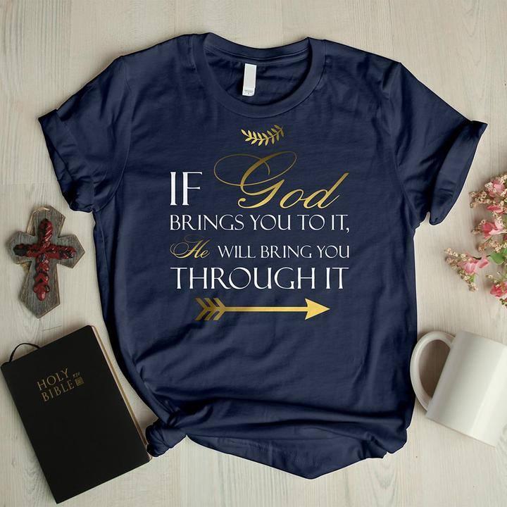 If God Brings You To It He Will Bring You Through It Women T-Shirt