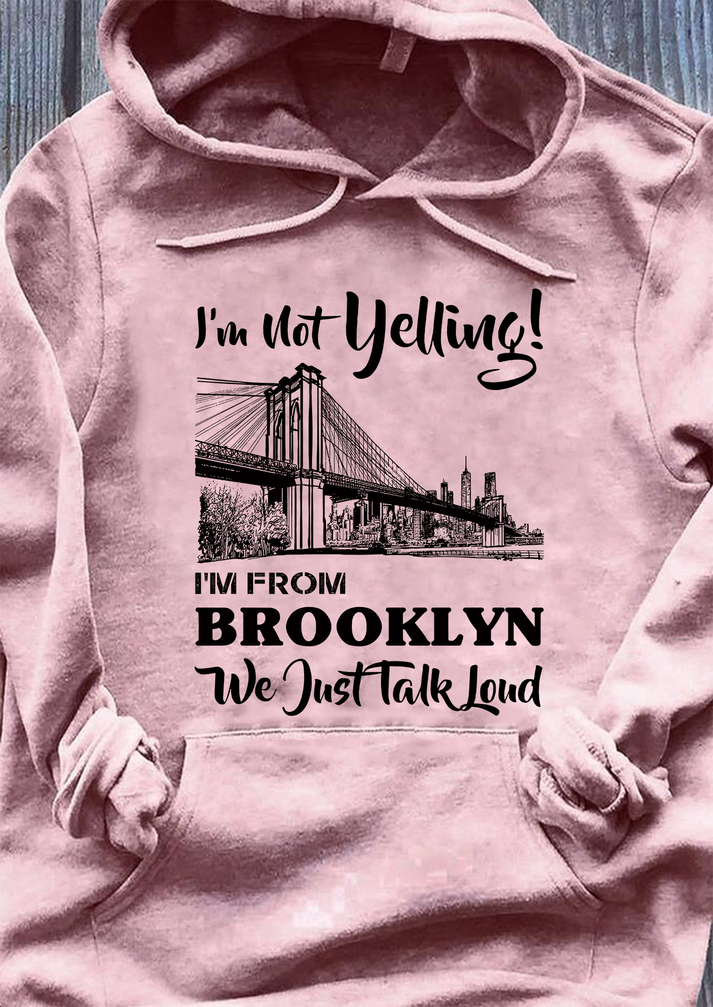 I'm Not Yelling I'm From Brooklyn We Just Talk Loud Hoodie