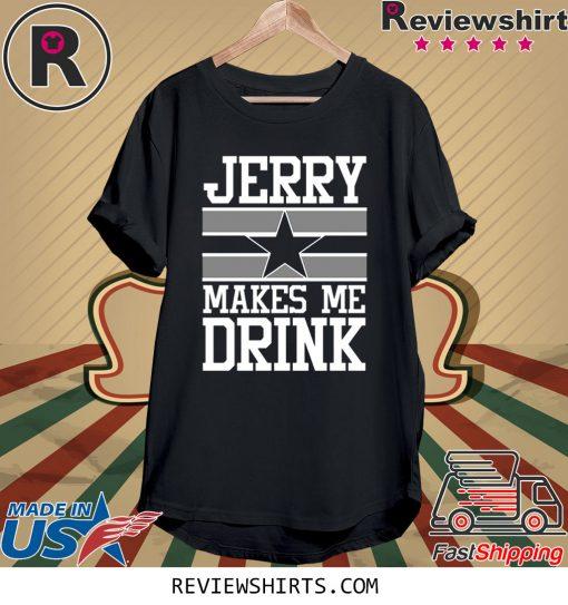 Jerry Makes Me Drink Dallas Cowboys Women T-Shirt