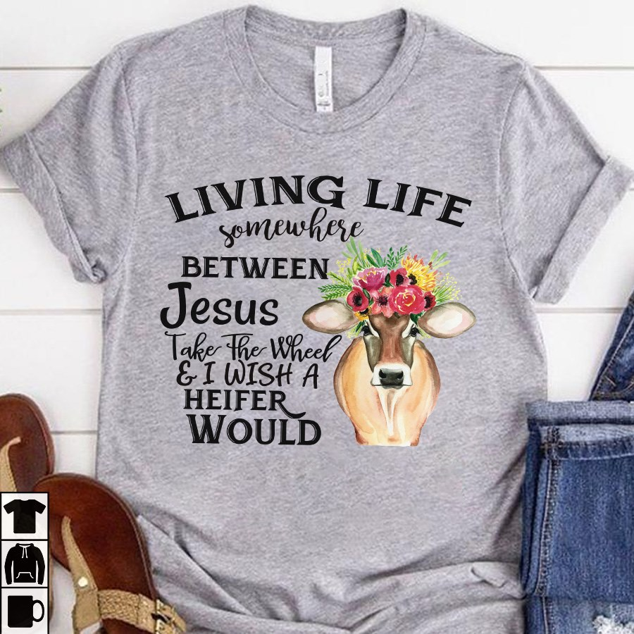Living Life Somewhere Between Jesus Take The Wheel & I Wish A Heifer Would Women Jersey Tank Top