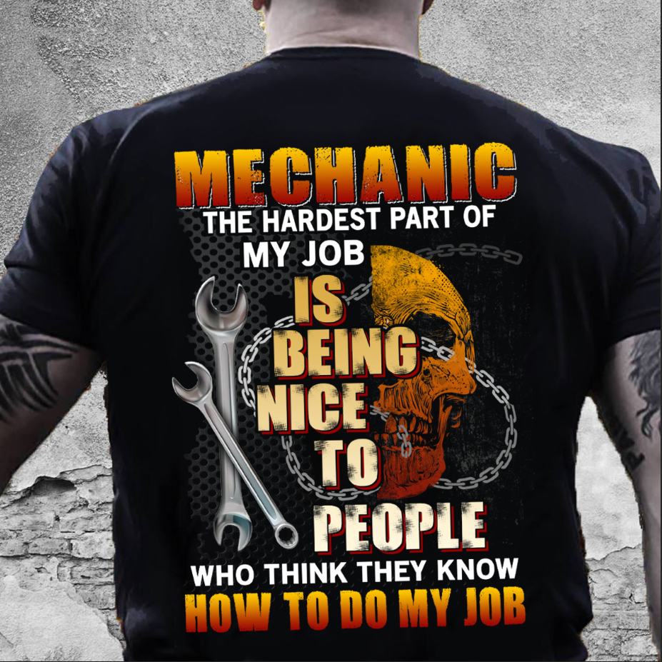 Mechanic The Hardest Part Of My Job Is Being Nice To People Who Think They Know How To Do My Job Sweatshirt