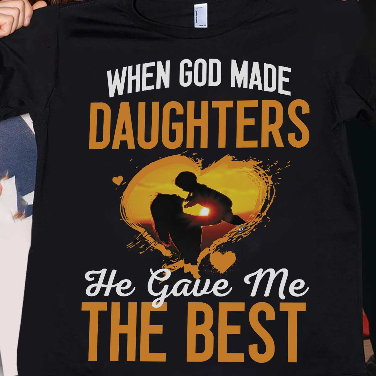 When God Made Daughters He Gave Me The Best Men T-Shirt